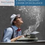 Ten Steps to Building a Brand Publishing Center of Excellence